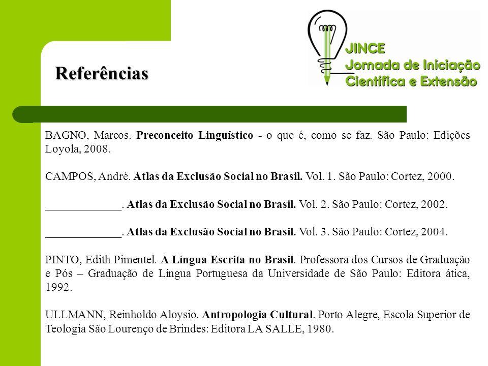 BAGNO, Marcos. Preconceito Linguístico - o que é, como se faz. São Paulo: Edições Loyola, 2008. CAMPOS, André. Atlas da Exclusão Social no Brasil. Vol