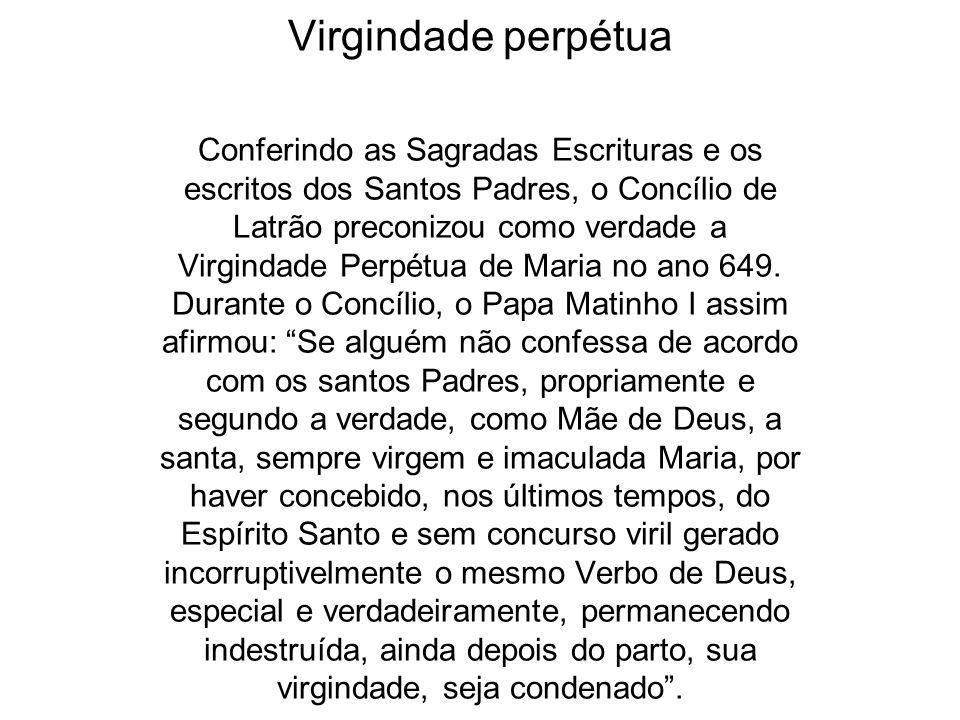 Virgindade perpétua Conferindo as Sagradas Escrituras e os escritos dos Santos Padres, o Concílio de Latrão preconizou como verdade a Virgindade Perpé