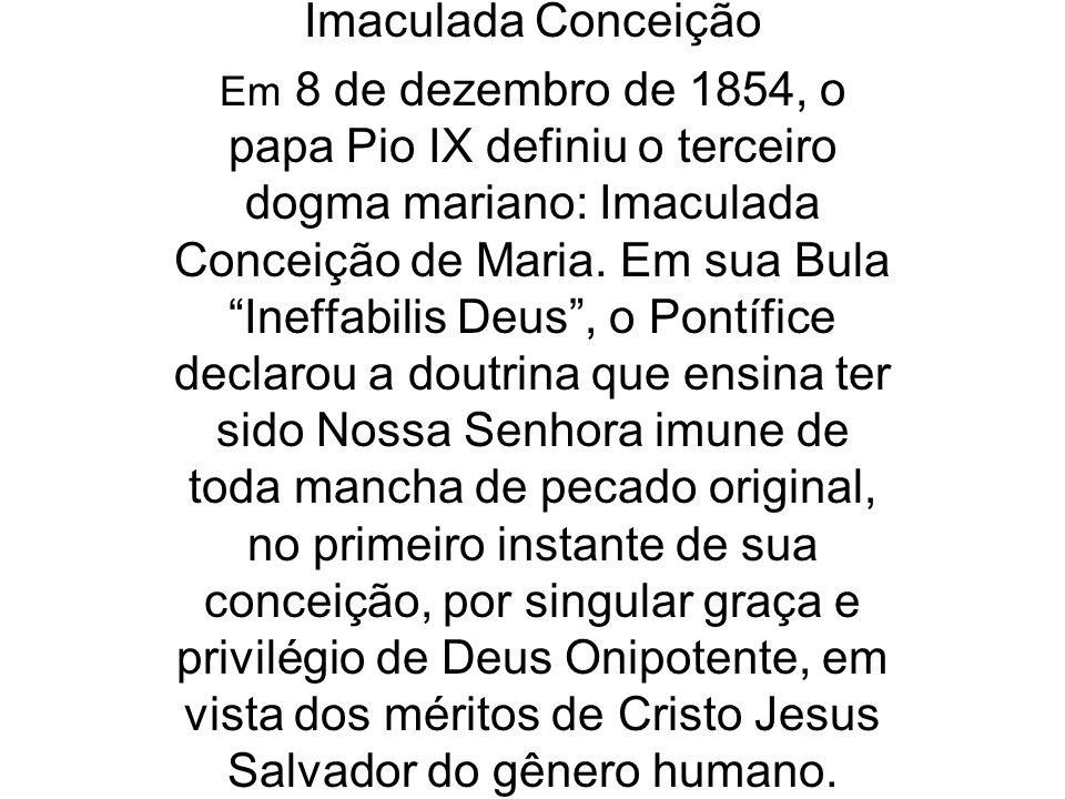 Imaculada Conceição Em 8 de dezembro de 1854, o papa Pio IX definiu o terceiro dogma mariano: Imaculada Conceição de Maria. Em sua Bula Ineffabilis De