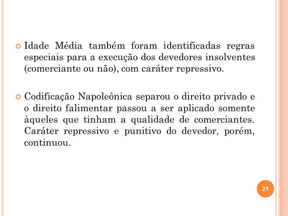 21 Idade Média também foram identificadas regras especiais para a execução dos devedores insolventes (comerciante ou não), com caráter repressivo. Cod