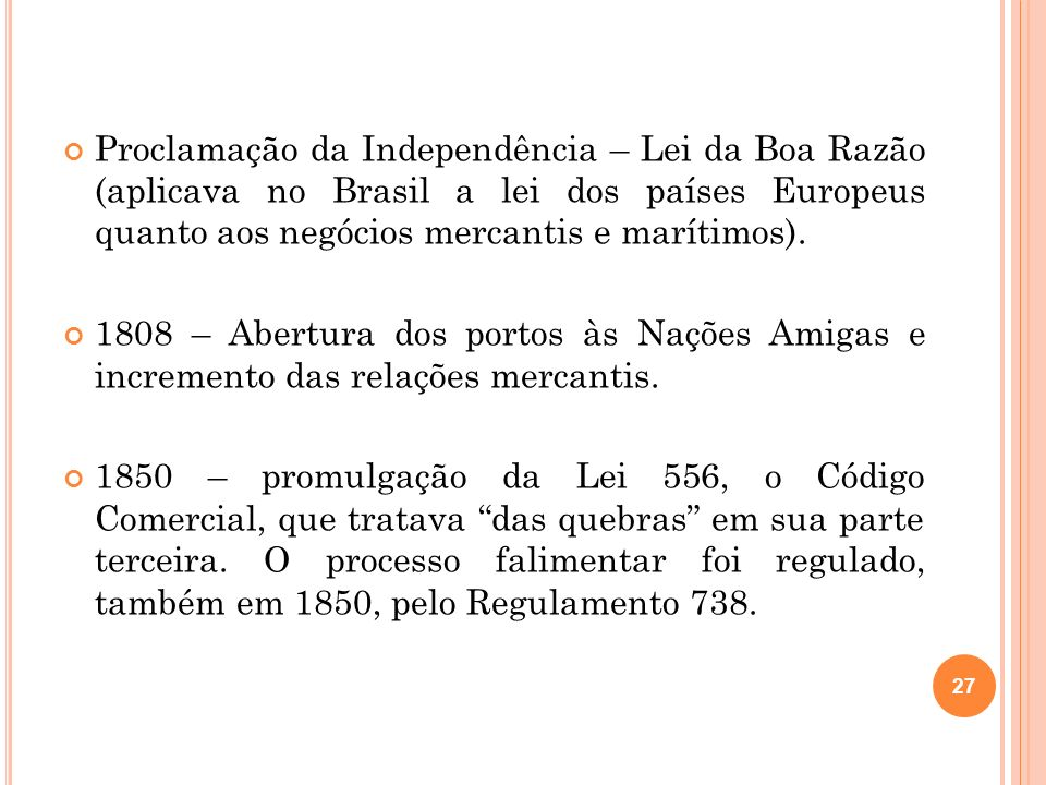 Proclamação da Independência – Lei da Boa Razão (aplicava no Brasil a lei dos países Europeus quanto aos negócios mercantis e marítimos). 1808 – Abert