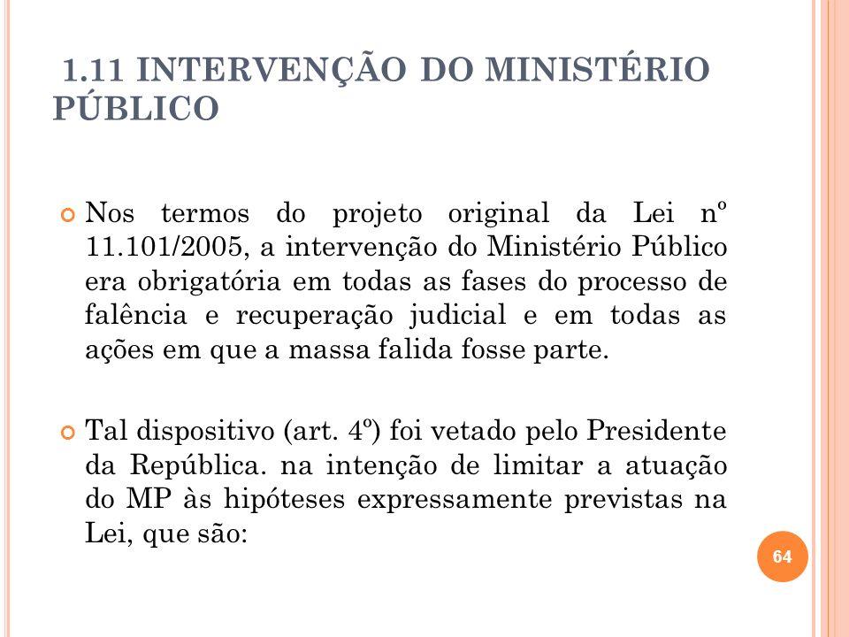 1.11 INTERVENÇÃO DO MINISTÉRIO PÚBLICO Nos termos do projeto original da Lei nº 11.101/2005, a intervenção do Ministério Público era obrigatória em to