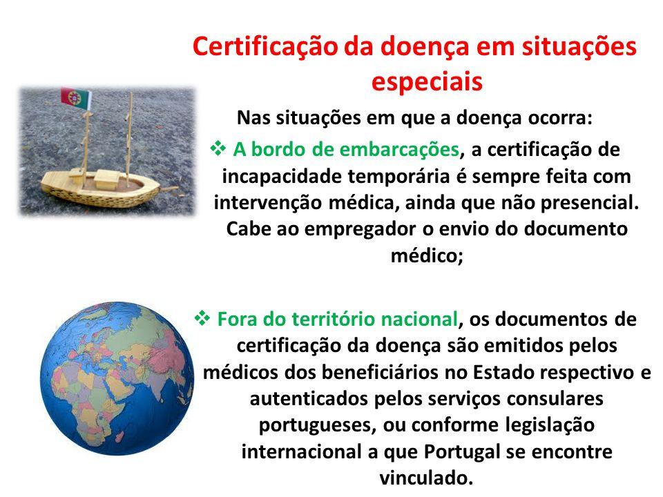 Certificação da doença em situações especiais Nas situações em que a doença ocorra: A bordo de embarcações, a certificação de incapacidade temporária