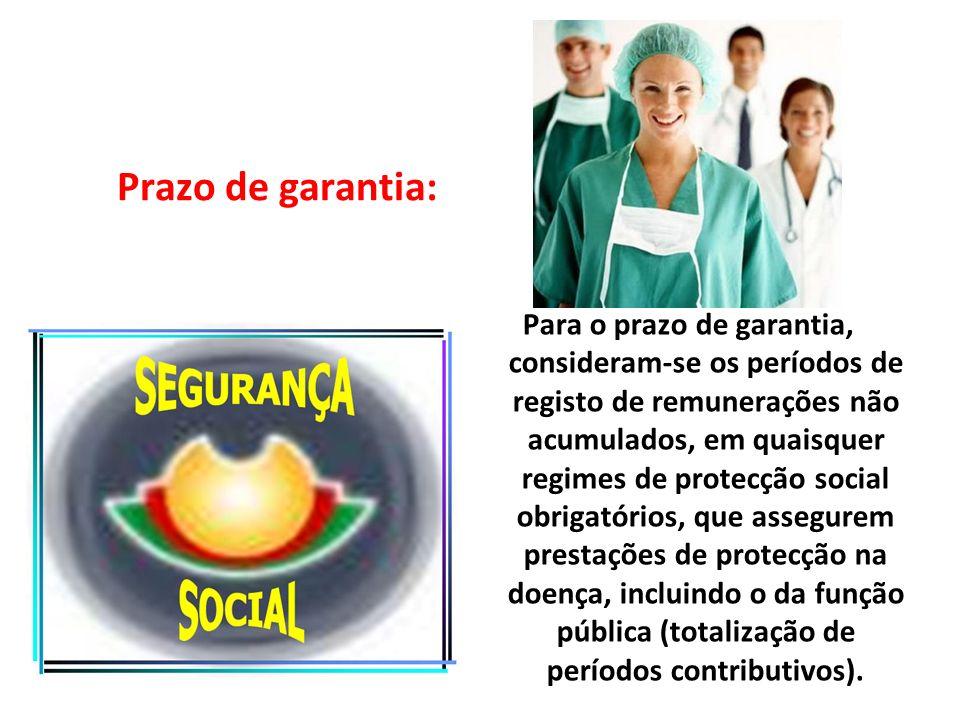 Prazo de garantia: Para o prazo de garantia, consideram-se os períodos de registo de remunerações não acumulados, em quaisquer regimes de protecção so