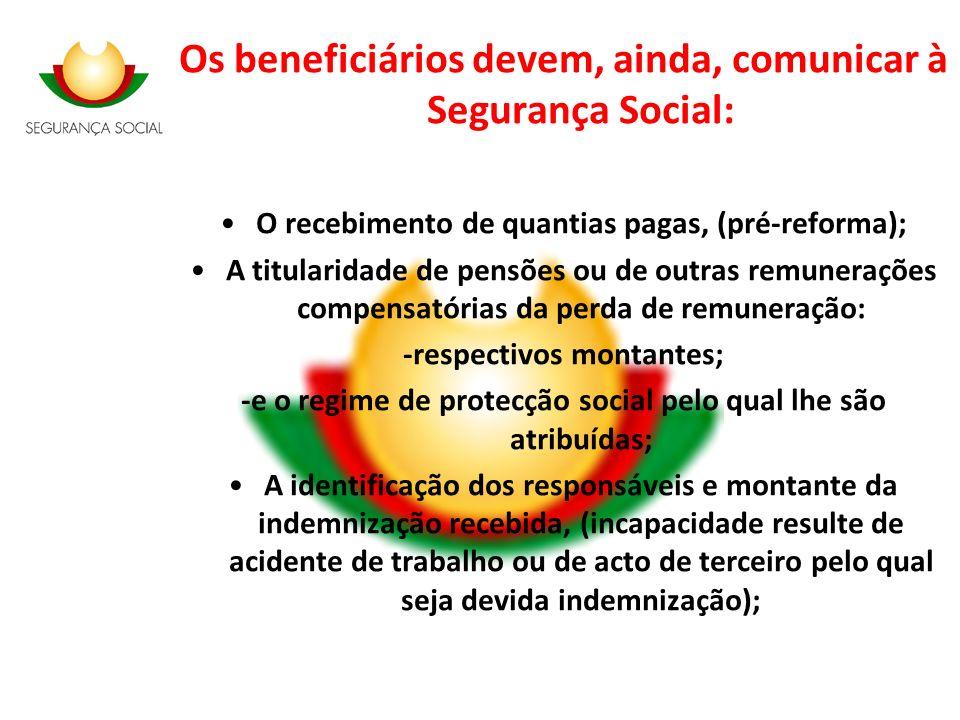 Os beneficiários devem, ainda, comunicar à Segurança Social: O recebimento de quantias pagas, (pré-reforma); A titularidade de pensões ou de outras re