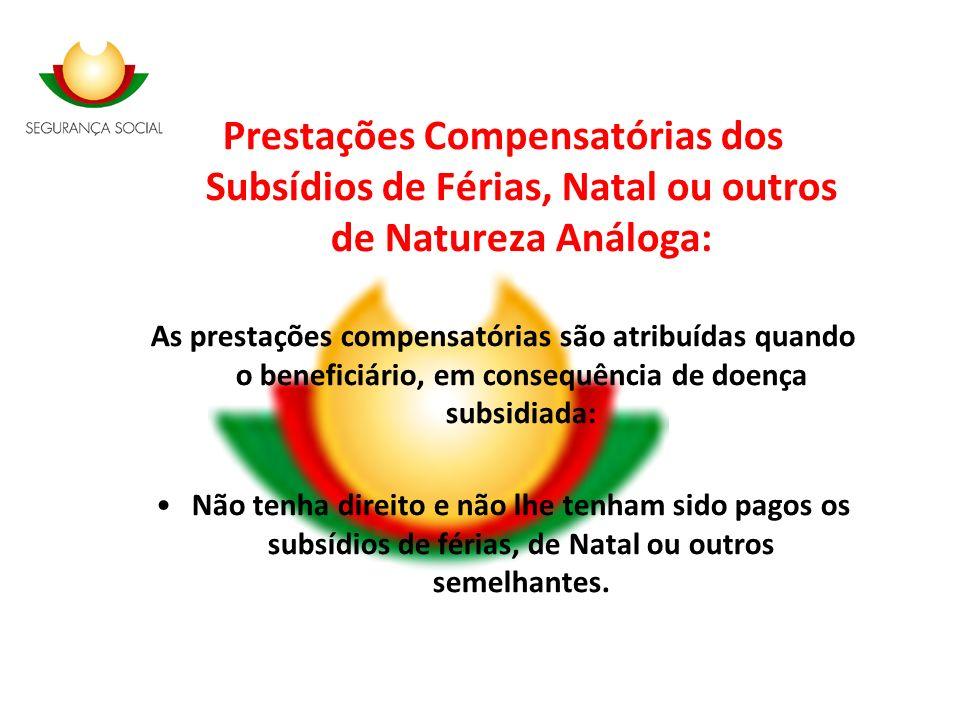 Prestações Compensatórias dos Subsídios de Férias, Natal ou outros de Natureza Análoga: As prestações compensatórias são atribuídas quando o beneficiá