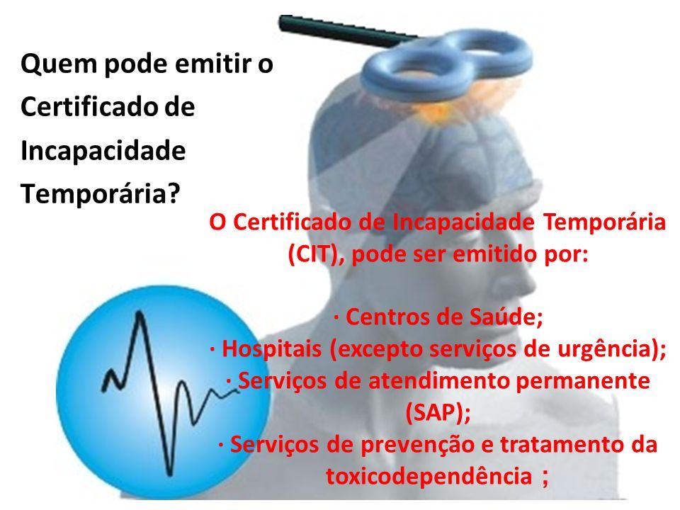 Quem pode emitir o Certificado de Incapacidade Temporária? O Certificado de Incapacidade Temporária (CIT), pode ser emitido por: · Centros de Saúde; ·