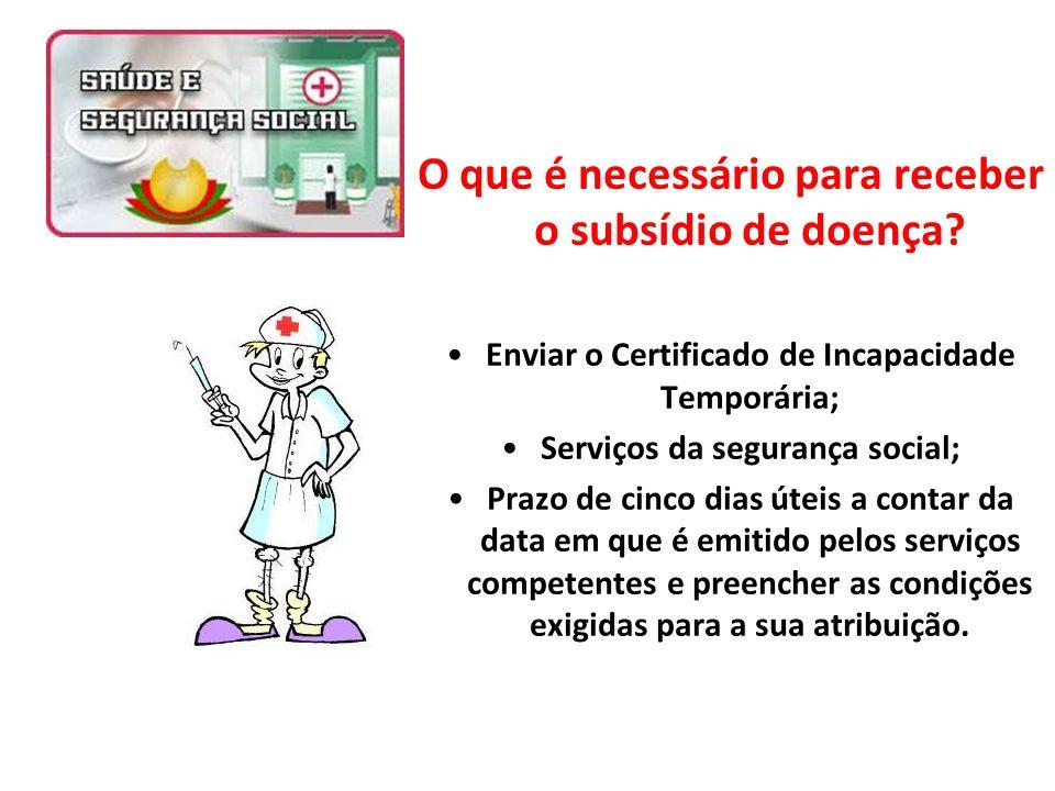 O que é necessário para receber o subsídio de doença? Enviar o Certificado de Incapacidade Temporária; Serviços da segurança social; Prazo de cinco di