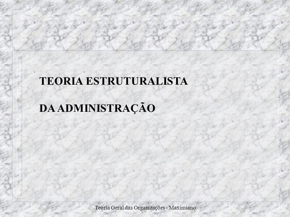 Teoria Geral das Organizações - Maximiano TEORIA ESTRUTURALISTA DA ADMINISTRAÇÃO