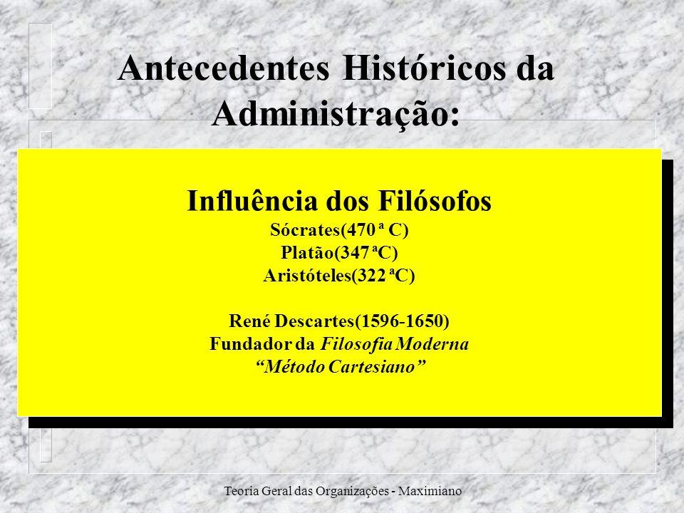 Teoria Geral das Organizações - Maximiano Antecedentes Históricos da Administração: Influência dos Filósofos Sócrates(470 ª C) Platão(347 ªC) Aristóte