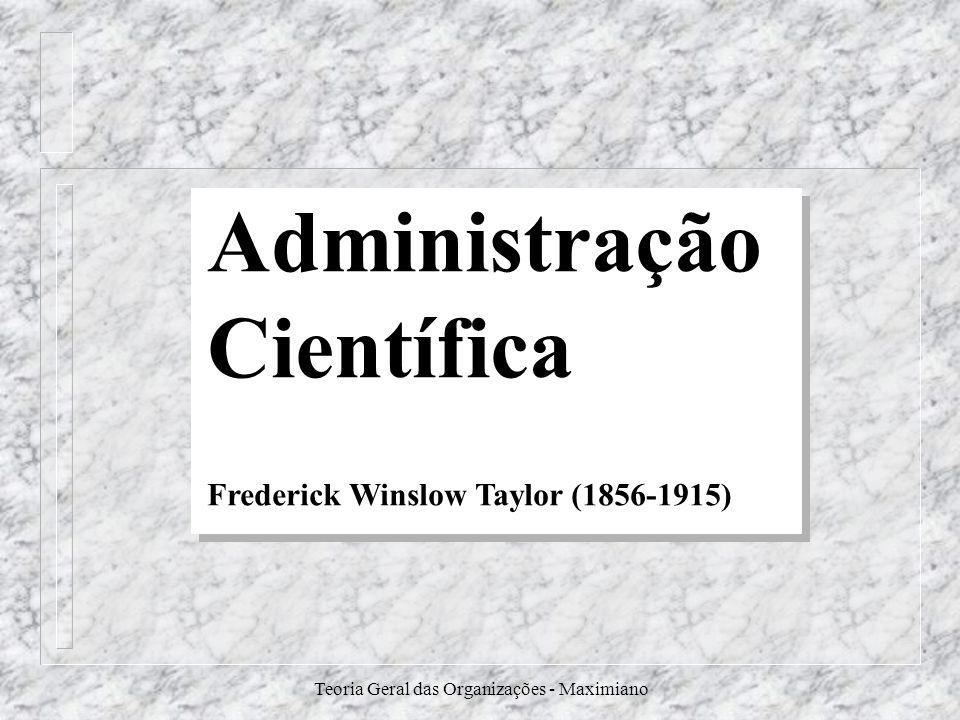 Teoria Geral das Organizações - Maximiano Administração Científica Frederick Winslow Taylor (1856-1915)