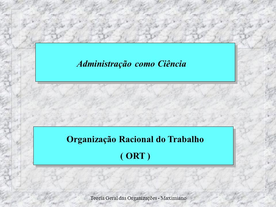 Teoria Geral das Organizações - Maximiano Organização Racional do Trabalho ( ORT ) Administração como Ciência