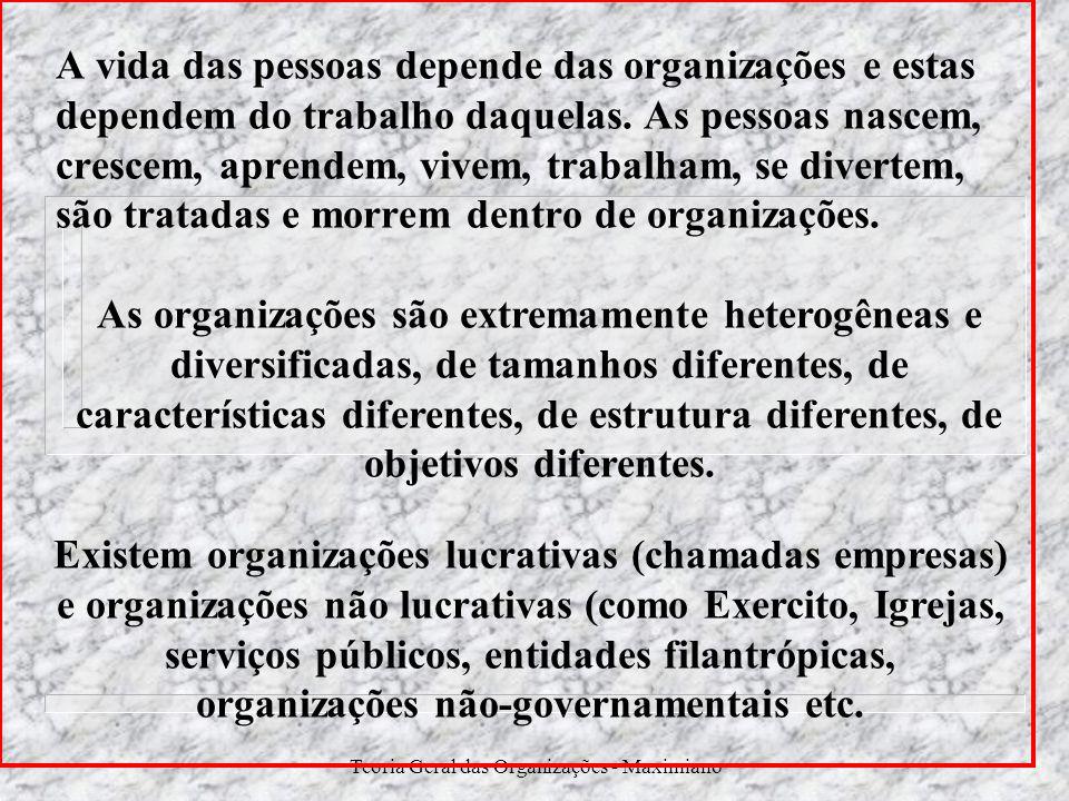 Teoria Geral das Organizações - Maximiano A vida das pessoas depende das organizações e estas dependem do trabalho daquelas. As pessoas nascem, cresce