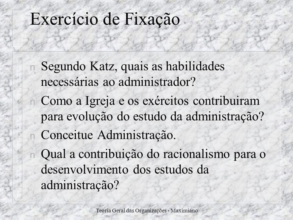 Teoria Geral das Organizações - Maximiano Exercício de Fixação n Segundo Katz, quais as habilidades necessárias ao administrador? n Como a Igreja e os