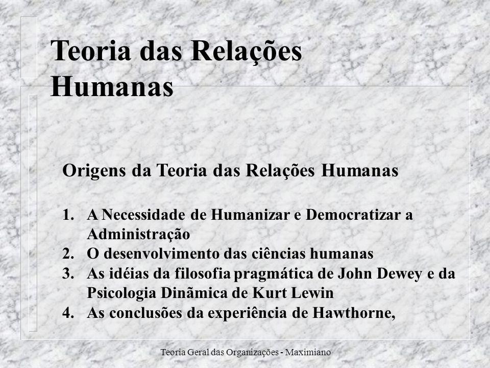 Teoria Geral das Organizações - Maximiano Teoria das Relações Humanas Origens da Teoria das Relações Humanas 1.A Necessidade de Humanizar e Democratiz