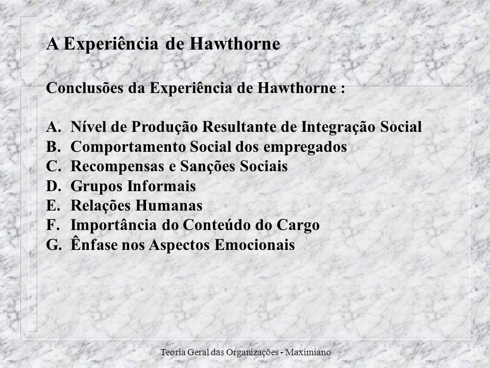 Teoria Geral das Organizações - Maximiano A Experiência de Hawthorne Conclusões da Experiência de Hawthorne : A.Nível de Produção Resultante de Integr