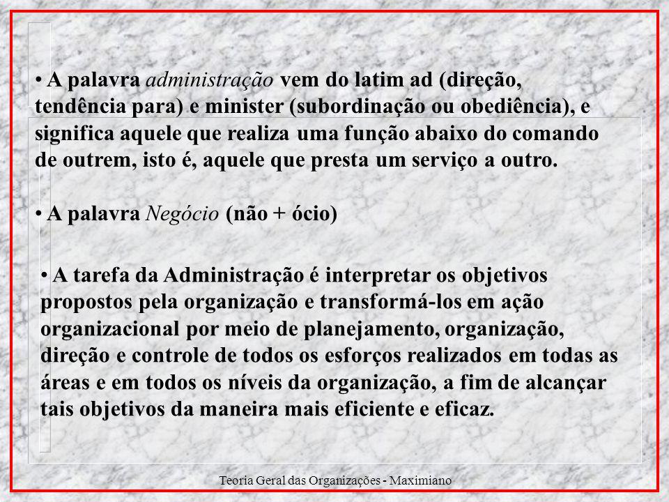Teoria Geral das Organizações - Maximiano A palavra administração vem do latim ad (direção, tendência para) e minister (subordinação ou obediência), e