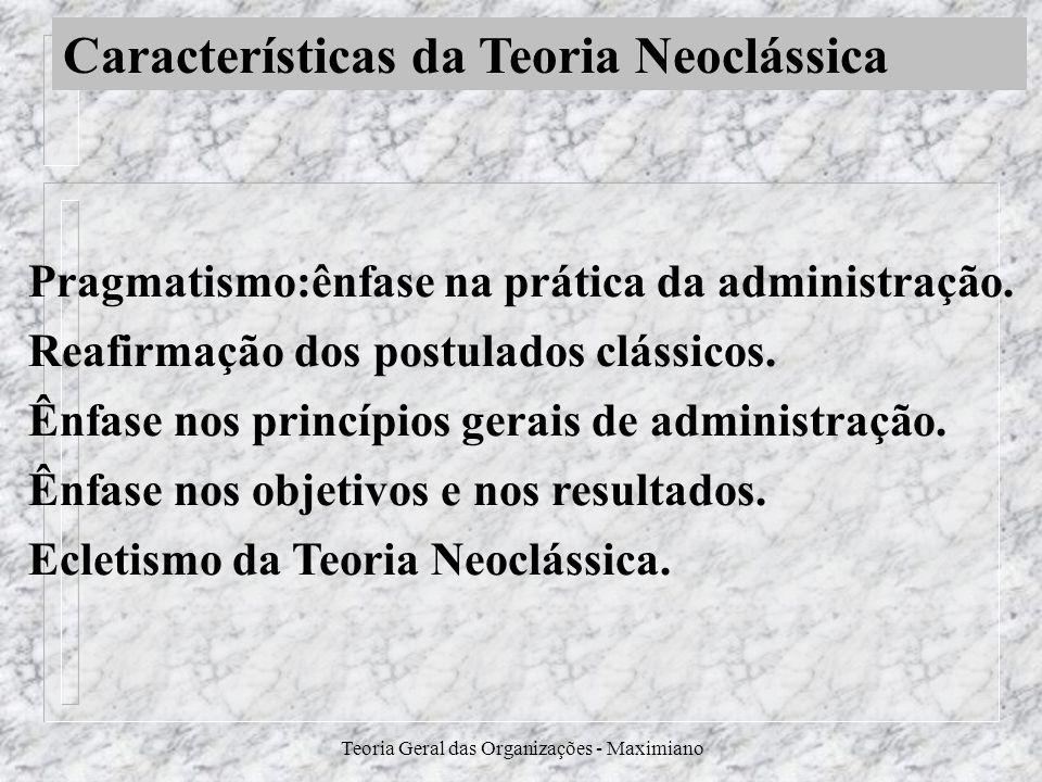 Teoria Geral das Organizações - Maximiano Pragmatismo:ênfase na prática da administração. Reafirmação dos postulados clássicos. Ênfase nos princípios