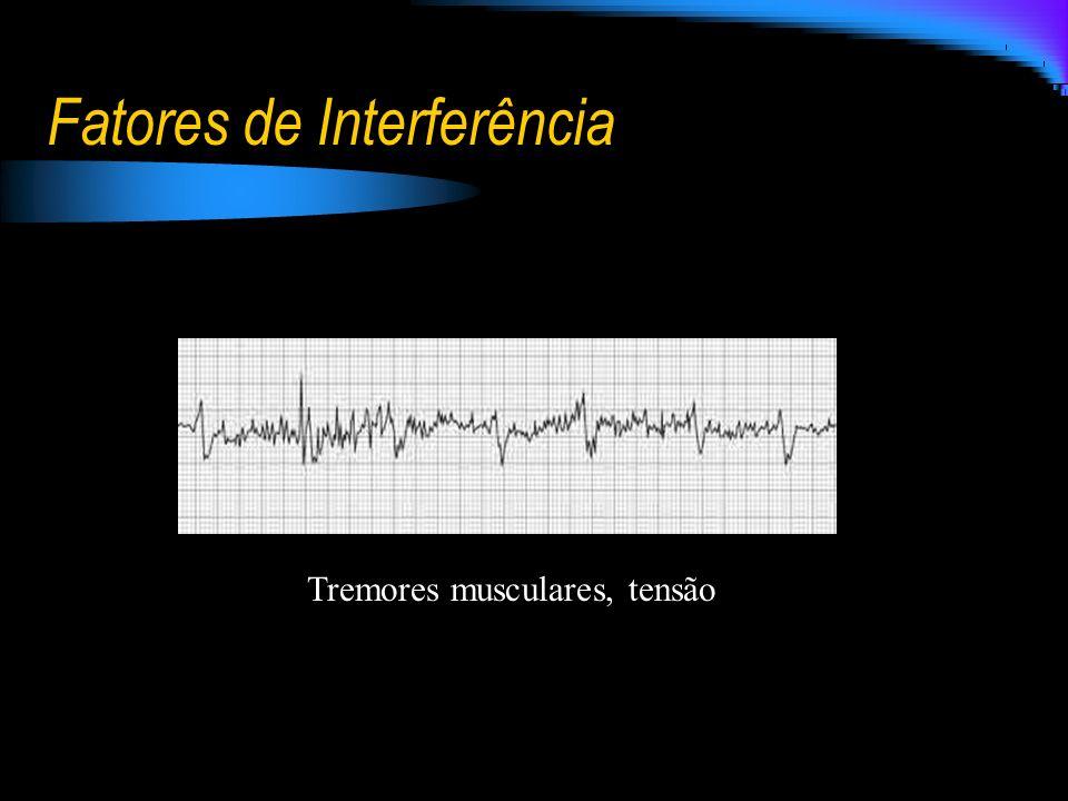 Fatores de Interferência Tremores musculares, tensão
