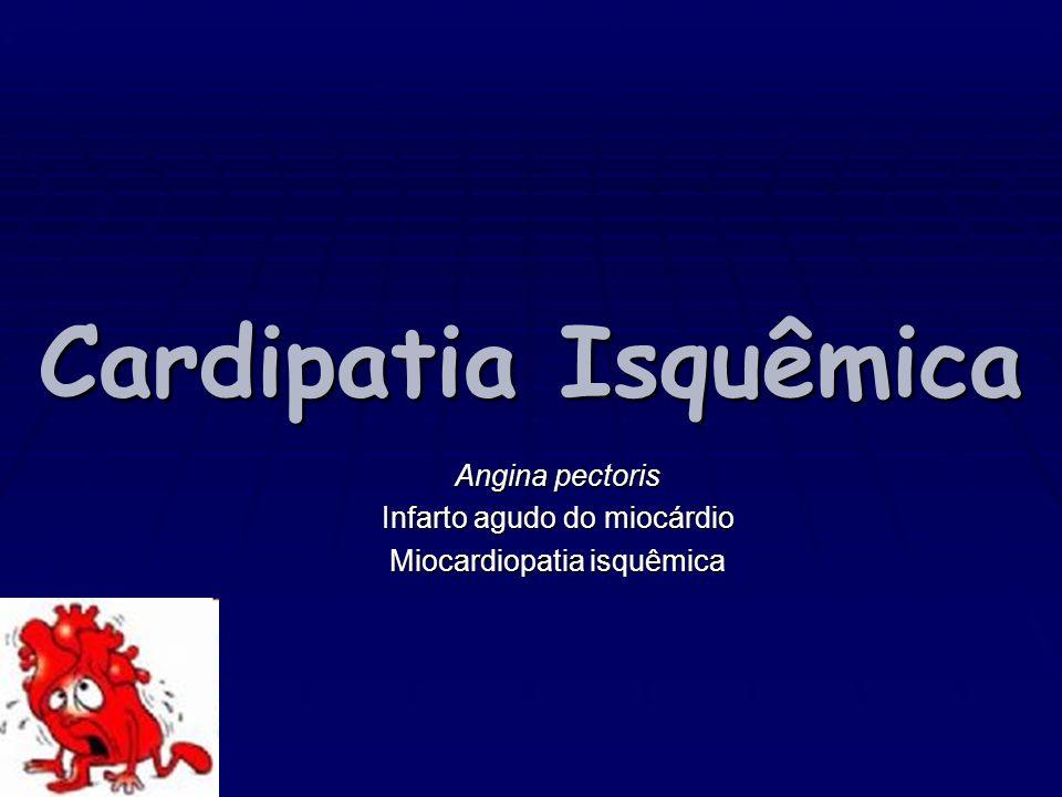 Cardipatia Isquêmica Angina pectoris Infarto agudo do miocárdio Miocardiopatia isquêmica