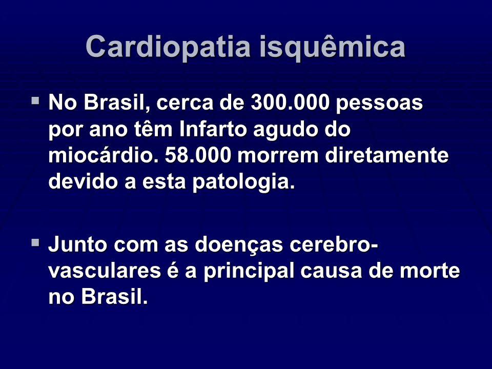 Cardiopatia isquêmica No Brasil, cerca de 300.000 pessoas por ano têm Infarto agudo do miocárdio. 58.000 morrem diretamente devido a esta patologia. N