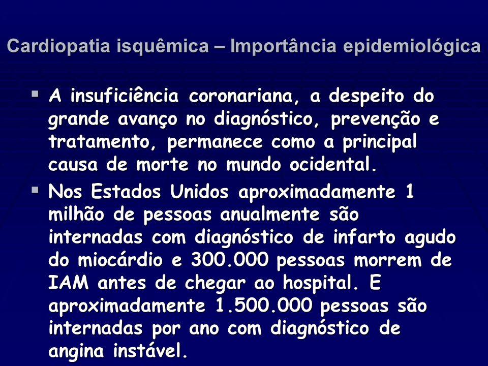 Cardiopatia isquêmica – Importância epidemiológica A insuficiência coronariana, a despeito do grande avanço no diagnóstico, prevenção e tratamento, pe