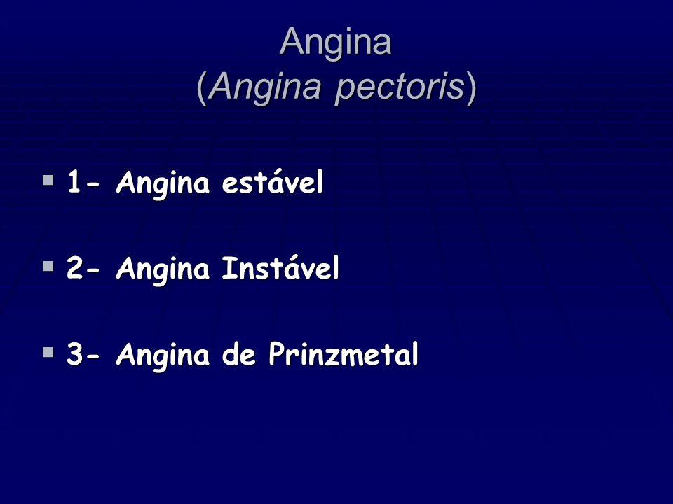 Angina (Angina pectoris) 1- Angina estável 1- Angina estável 2- Angina Instável 2- Angina Instável 3- Angina de Prinzmetal 3- Angina de Prinzmetal