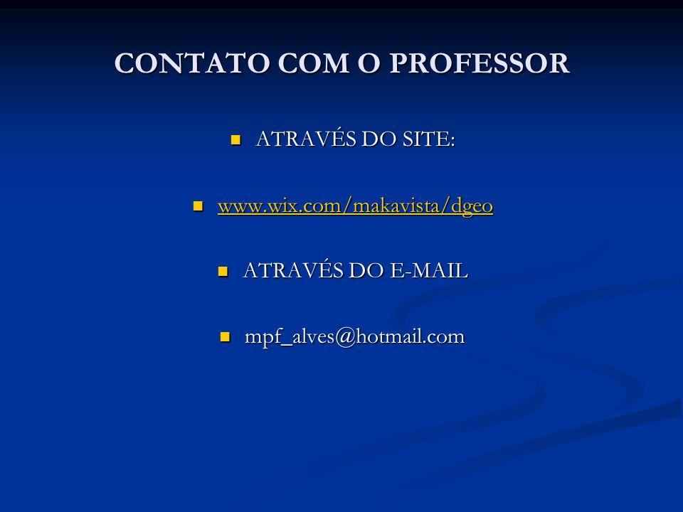 CONTATO COM O PROFESSOR ATRAVÉS DO SITE: ATRAVÉS DO SITE: www.wix.com/makavista/dgeo www.wix.com/makavista/dgeo www.wix.com/makavista/dgeo ATRAVÉS DO