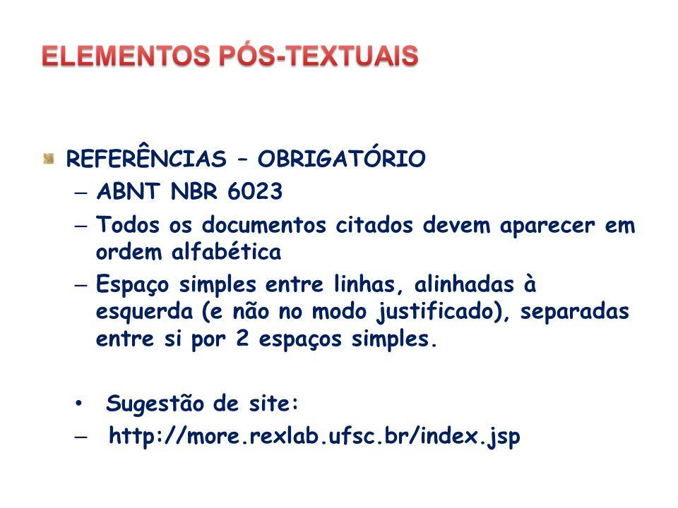 REFERÊNCIAS – OBRIGATÓRIO – ABNT NBR 6023 – Todos os documentos citados devem aparecer em ordem alfabética – Espaço simples entre linhas, alinhadas à