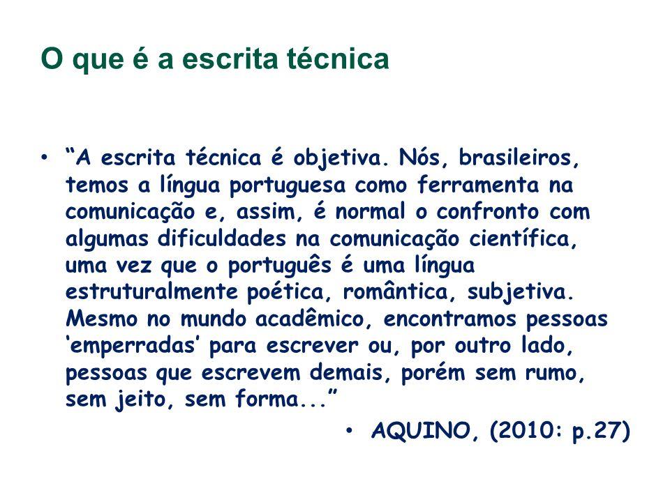 O que é a escrita técnica A escrita técnica é objetiva. Nós, brasileiros, temos a língua portuguesa como ferramenta na comunicação e, assim, é normal
