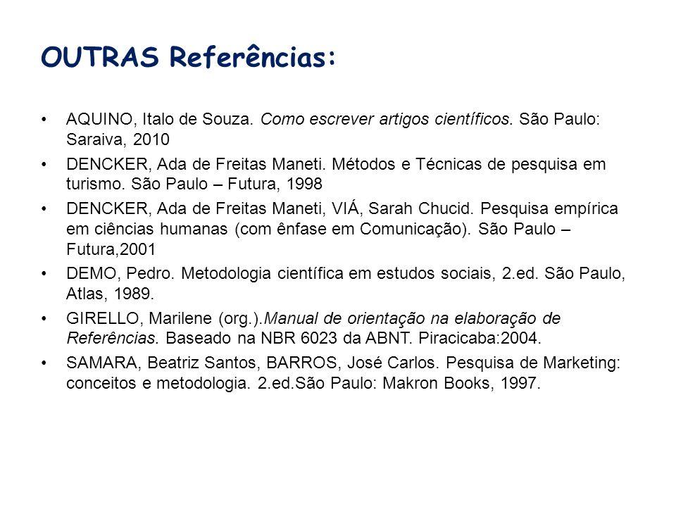 OUTRAS Referências: AQUINO, Italo de Souza. Como escrever artigos científicos. São Paulo: Saraiva, 2010 DENCKER, Ada de Freitas Maneti. Métodos e Técn