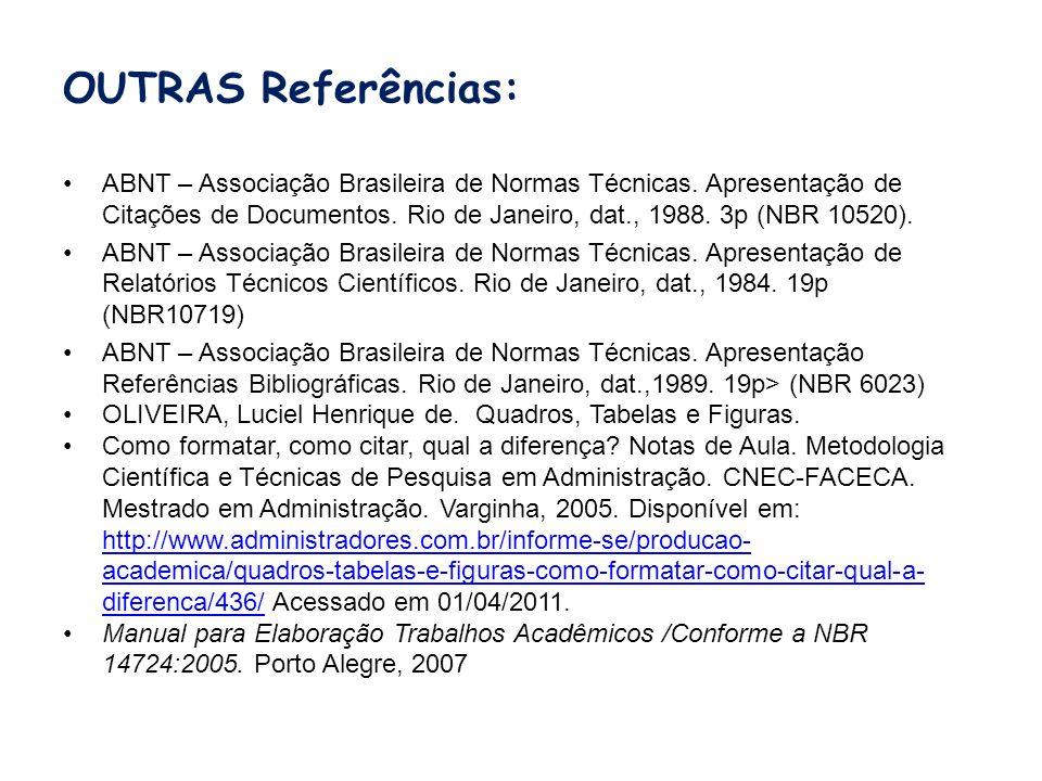 OUTRAS Referências: ABNT – Associação Brasileira de Normas Técnicas. Apresentação de Citações de Documentos. Rio de Janeiro, dat., 1988. 3p (NBR 10520