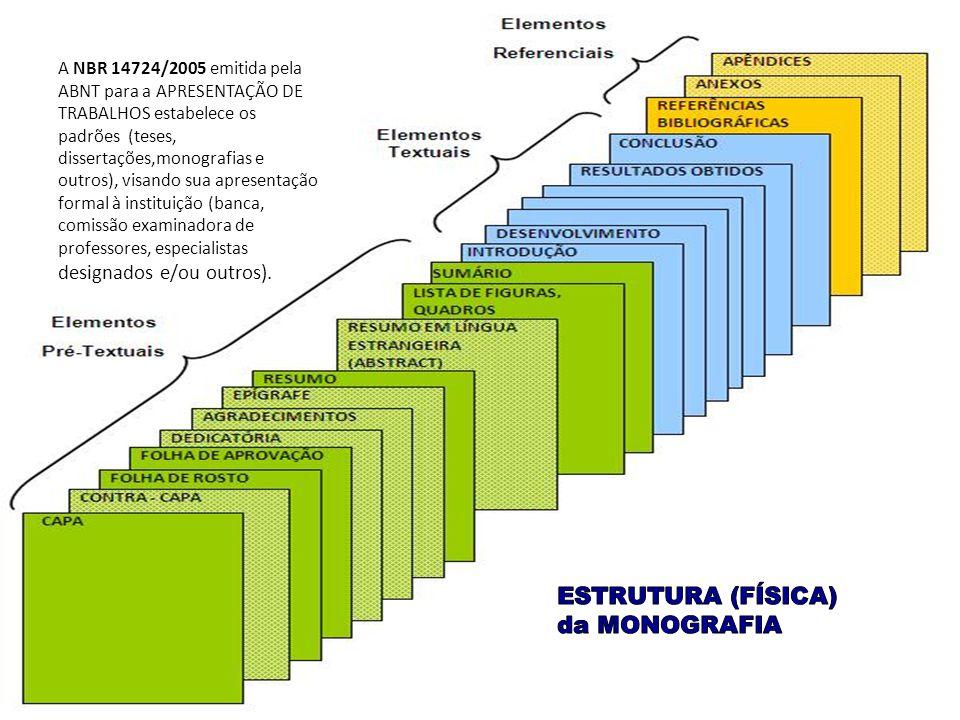 A NBR 14724/2005 emitida pela ABNT para a APRESENTAÇÃO DE TRABALHOS estabelece os padrões (teses, dissertações,monografias e outros), visando sua apre