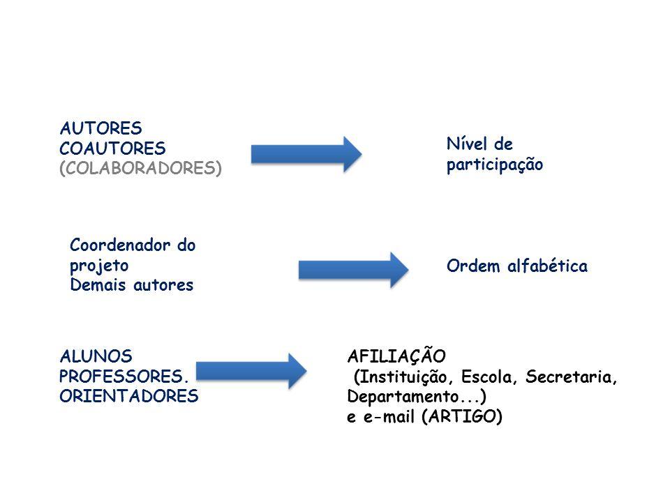AUTORES COAUTORES (COLABORADORES) Coordenador do projeto Demais autores ALUNOS PROFESSORES. ORIENTADORES Nível de participação Ordem alfabética AFILIA