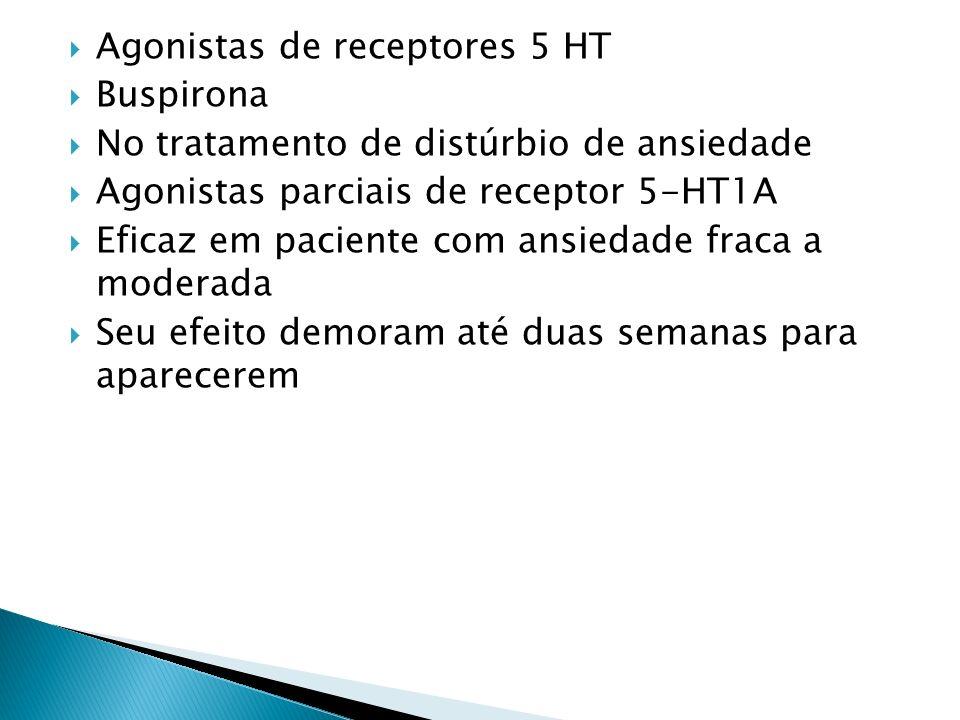 Agonistas de receptores 5 HT Buspirona No tratamento de distúrbio de ansiedade Agonistas parciais de receptor 5-HT1A Eficaz em paciente com ansiedade