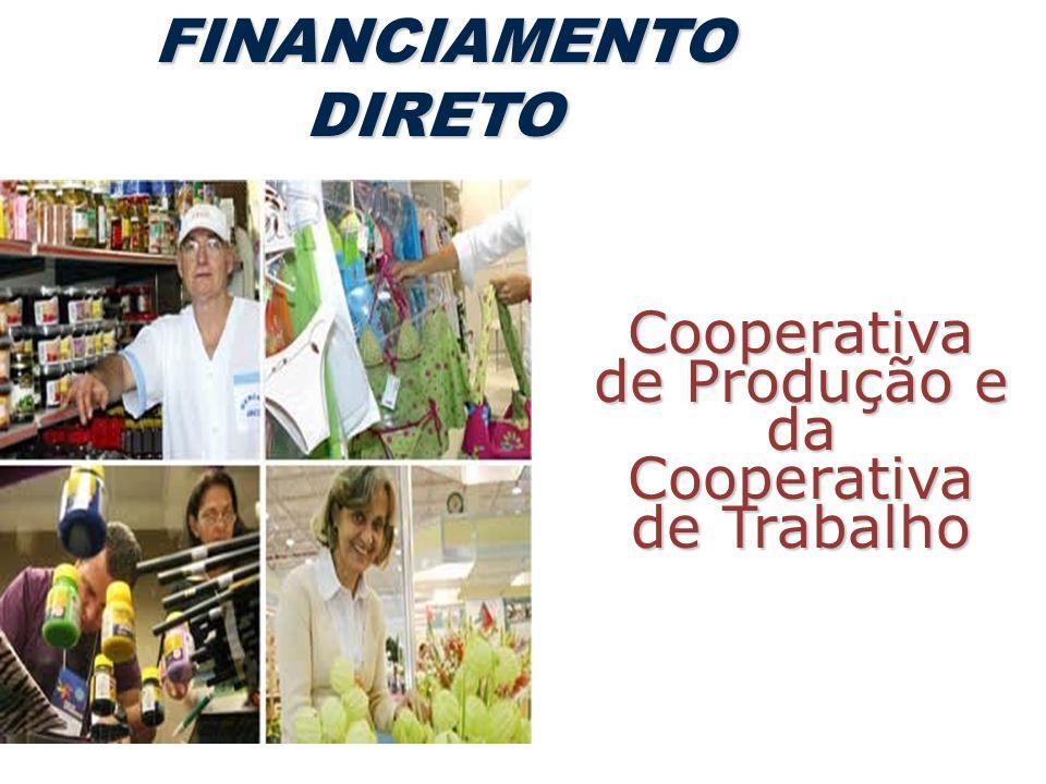FINANCIAMENTO DIRETO FINANCIAMENTO DIRETO Cooperativa de Produção e da Cooperativa de Trabalho