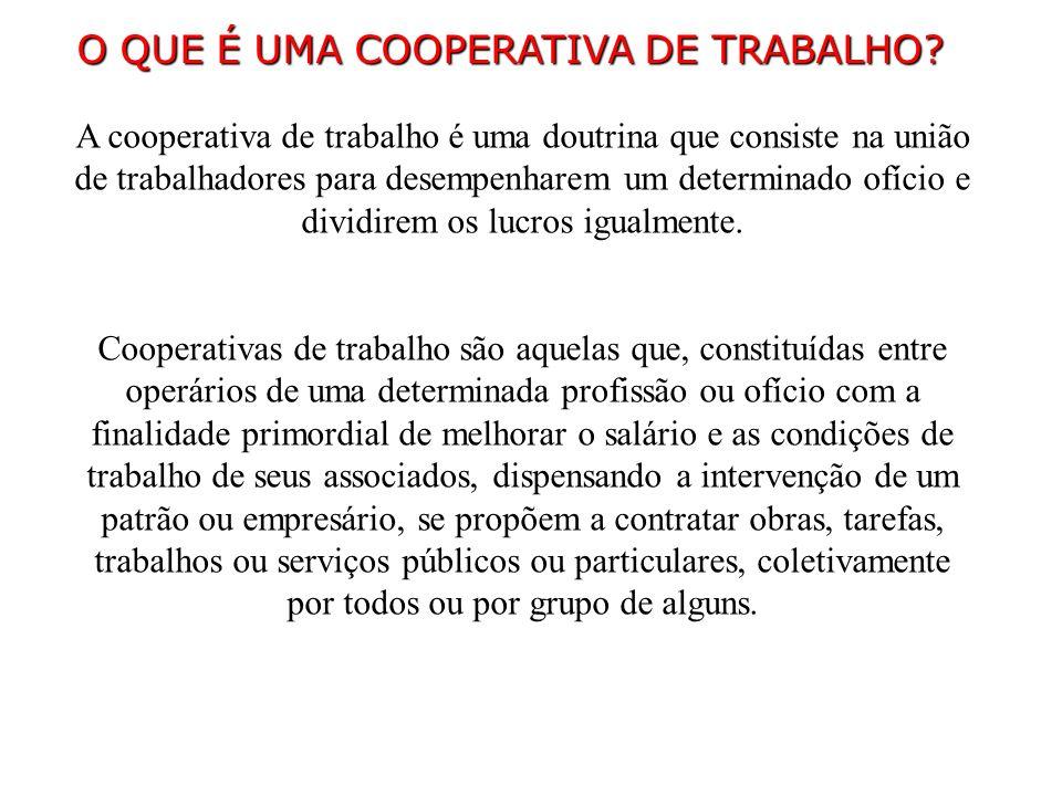 A cooperativa de trabalho é uma doutrina que consiste na união de trabalhadores para desempenharem um determinado ofício e dividirem os lucros igualme