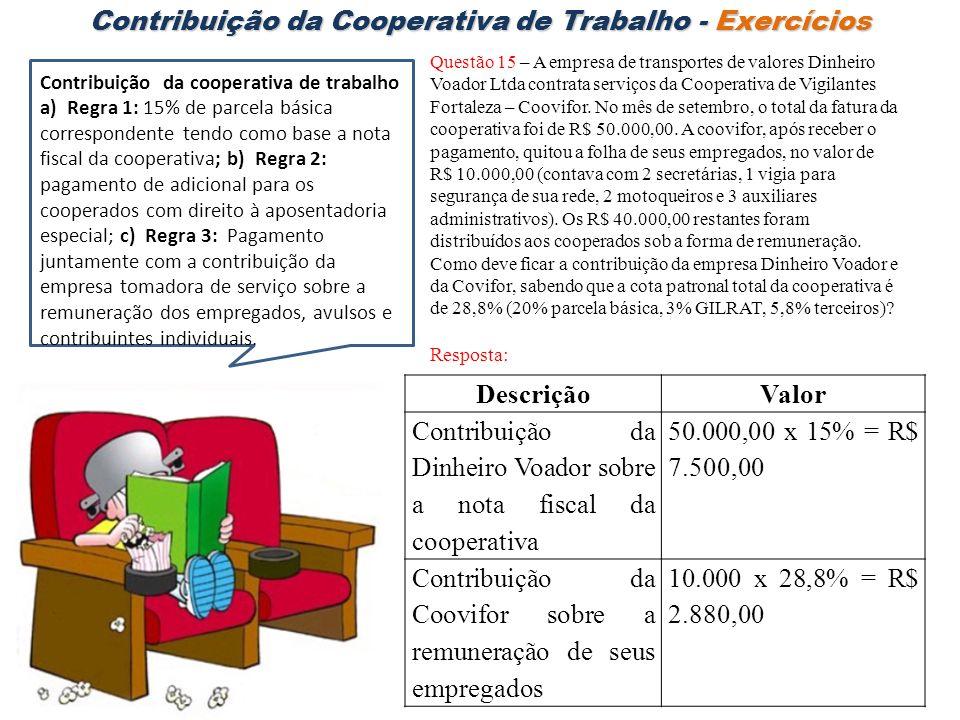Contribuição da Cooperativa de Trabalho - Exercícios Questão 15 – A empresa de transportes de valores Dinheiro Voador Ltda contrata serviços da Cooper