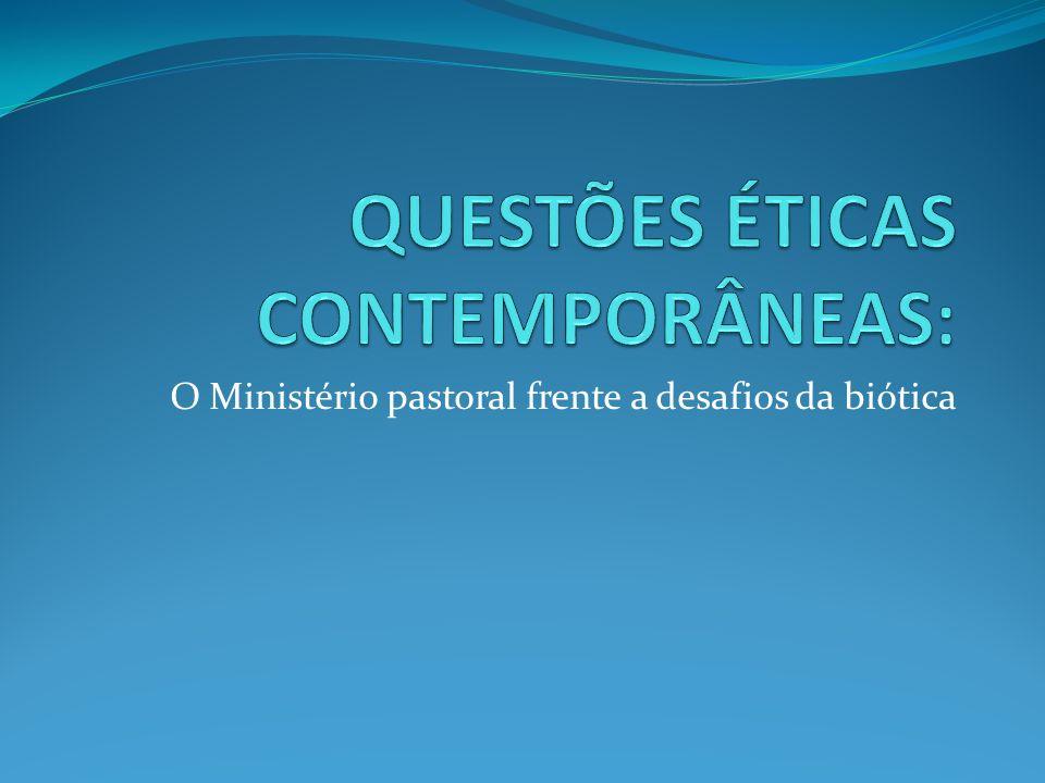 O Ministério pastoral frente a desafios da biótica