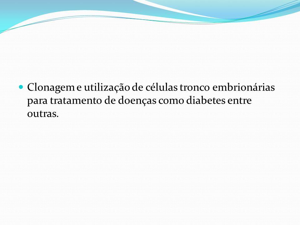 Clonagem e utilização de células tronco embrionárias para tratamento de doenças como diabetes entre outras.
