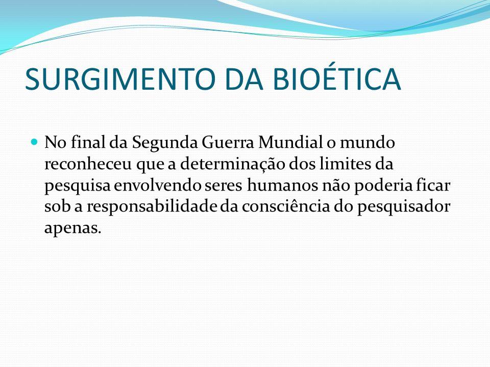 SURGIMENTO DA BIOÉTICA No final da Segunda Guerra Mundial o mundo reconheceu que a determinação dos limites da pesquisa envolvendo seres humanos não p