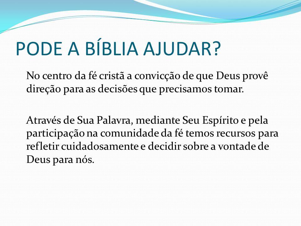 PODE A BÍBLIA AJUDAR? No centro da fé cristã a convicção de que Deus provê direção para as decisões que precisamos tomar. Através de Sua Palavra, medi