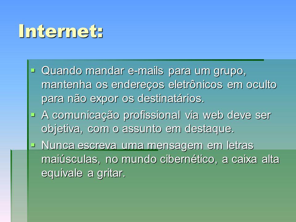 Internet: Quando mandar e-mails para um grupo, mantenha os endereços eletrônicos em oculto para não expor os destinatários.