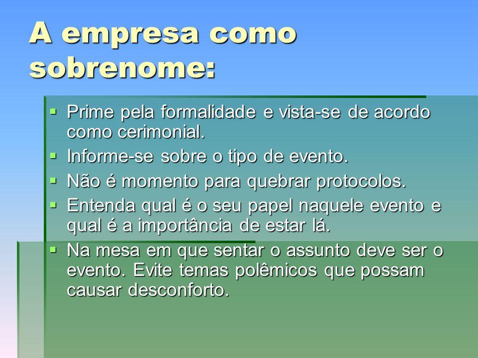 A empresa como sobrenome: Prime pela formalidade e vista-se de acordo como cerimonial.