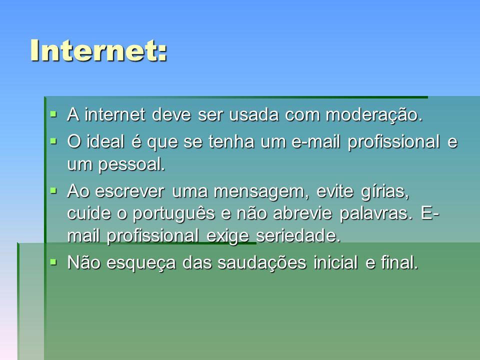Internet: A internet deve ser usada com moderação.