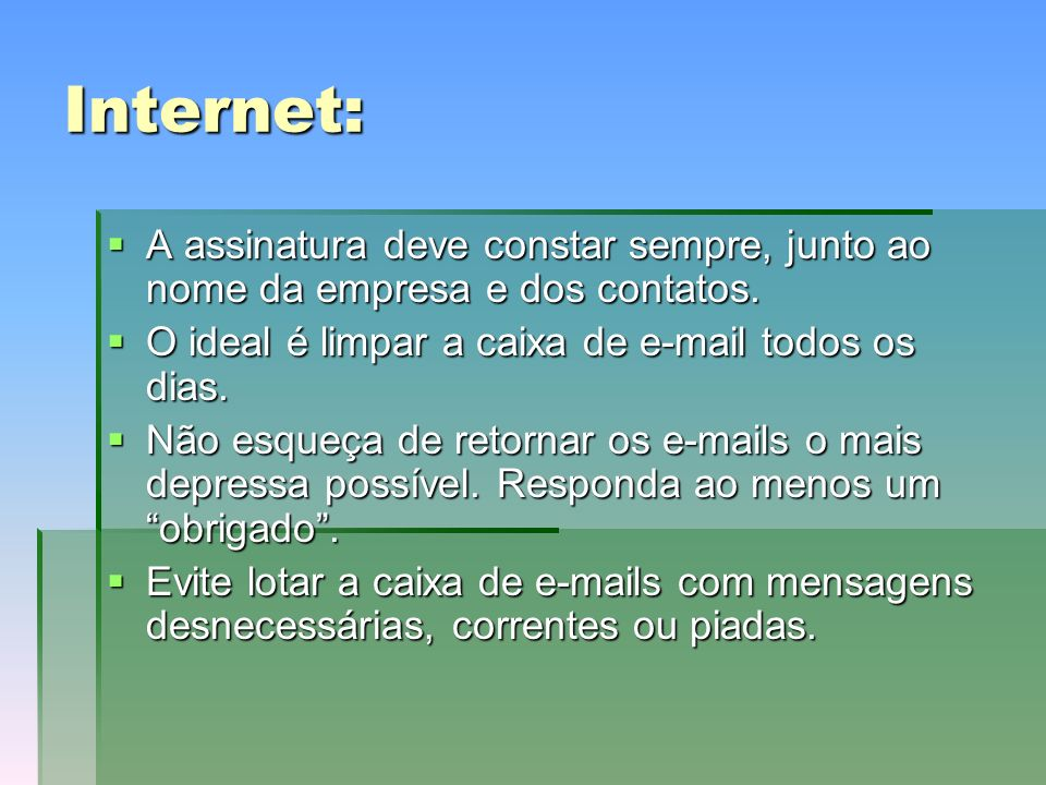 Internet: A assinatura deve constar sempre, junto ao nome da empresa e dos contatos.