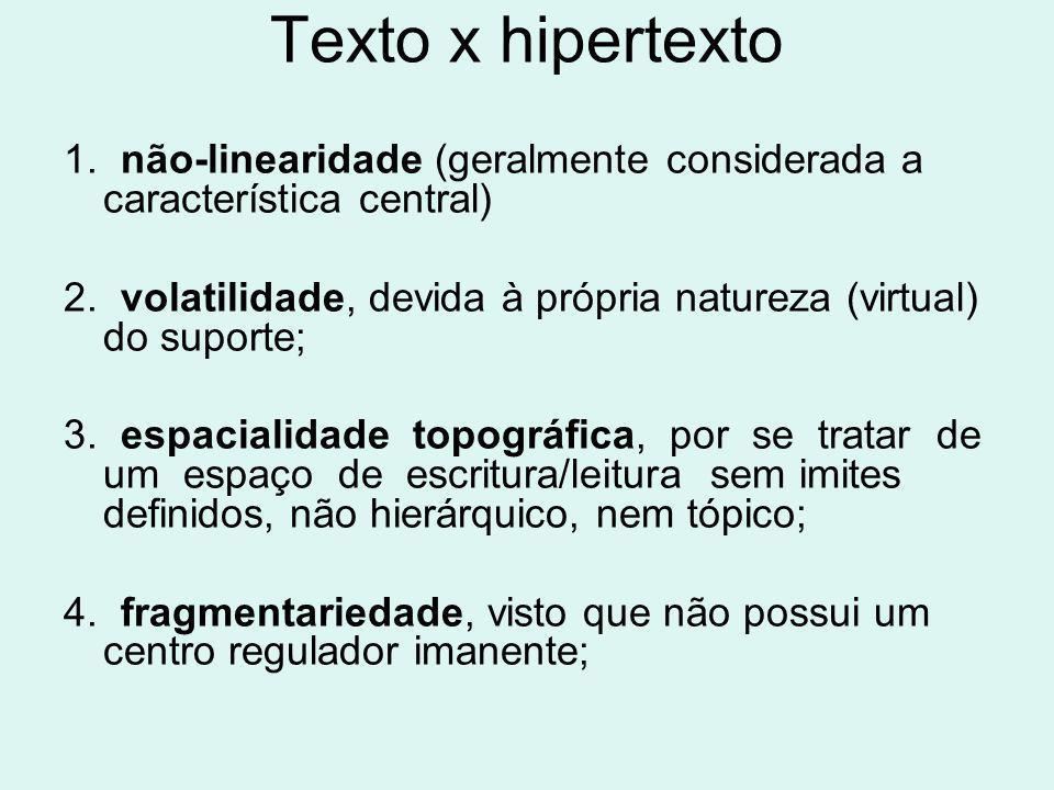 Texto x hipertexto 1. não-linearidade (geralmente considerada a característica central) 2. volatilidade, devida à própria natureza (virtual) do suport