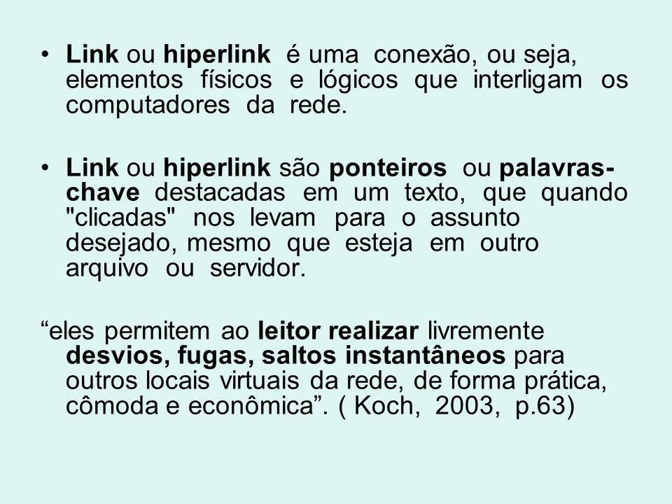 Link ou hiperlink é uma conexão, ou seja, elementos físicos e lógicos que interligam os computadores da rede. Link ou hiperlink são ponteiros ou palav