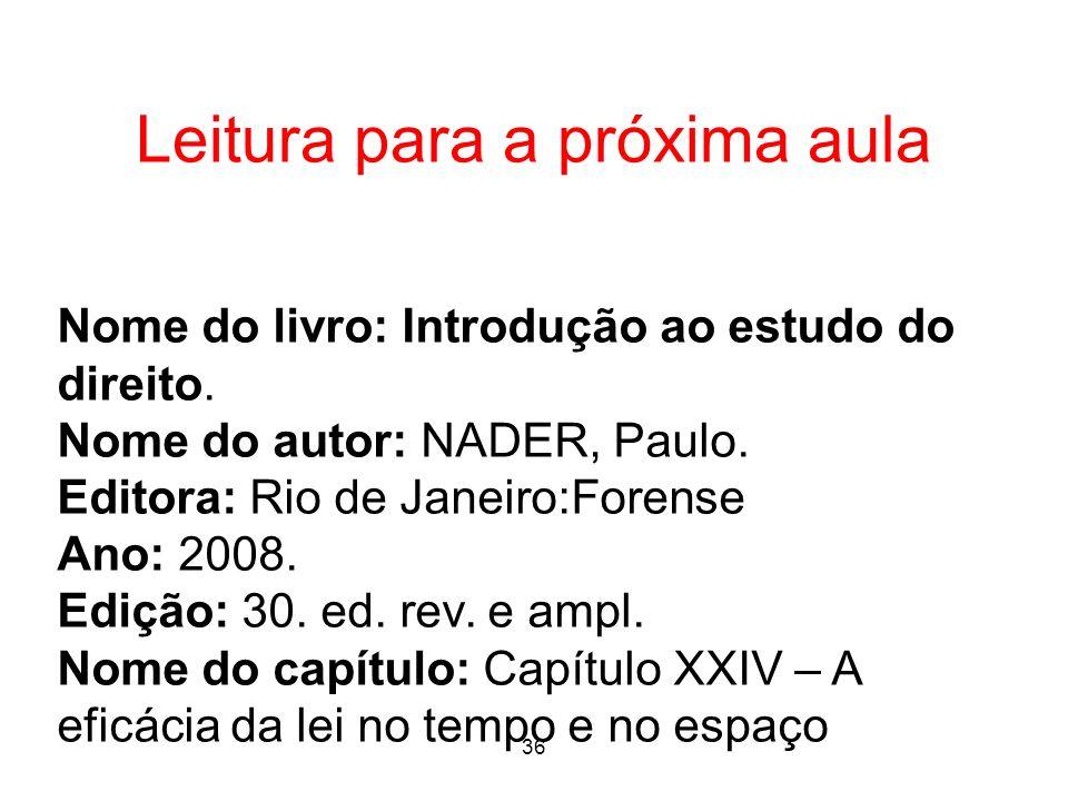 25 Leitura para a próxima aula Nome do livro: Introdução ao estudo do direito. Nome do autor: NADER, Paulo. Editora: Rio de Janeiro:Forense Ano: 2008.