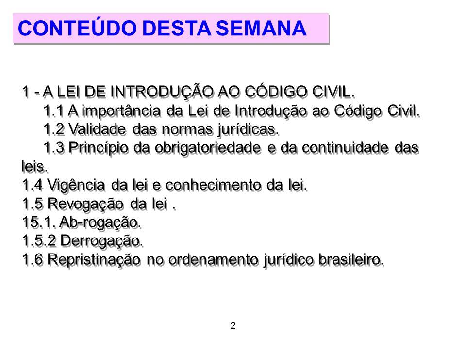 3 2 CONTEÚDO DESTA SEMANA 1 - A LEI DE INTRODUÇÃO AO CÓDIGO CIVIL. 1.1 A importância da Lei de Introdução ao Código Civil. 1.2 Validade das normas jur